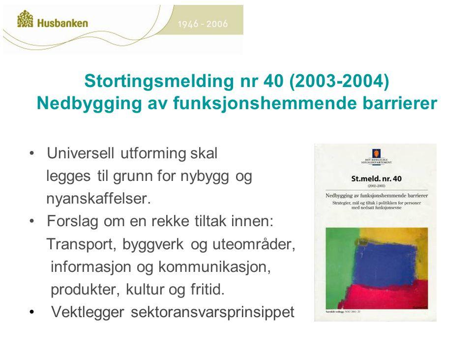 Stortingsmelding nr 40 (2003-2004) Nedbygging av funksjonshemmende barrierer Universell utforming skal legges til grunn for nybygg og nyanskaffelser.
