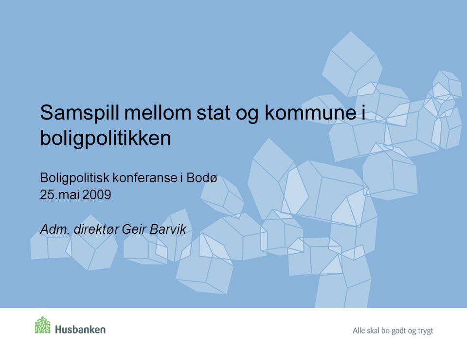 Samspill mellom stat og kommune i boligpolitikken Boligpolitisk konferanse i Bodø 25.mai 2009 Adm.