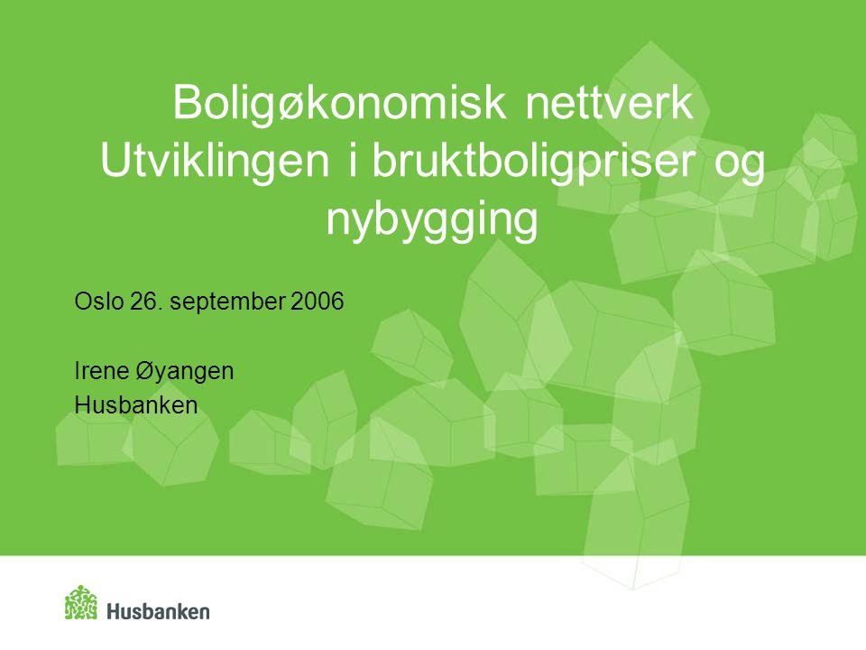 Boligøkonomisk nettverk Utviklingen i bruktboligpriser og nybygging Oslo 26.