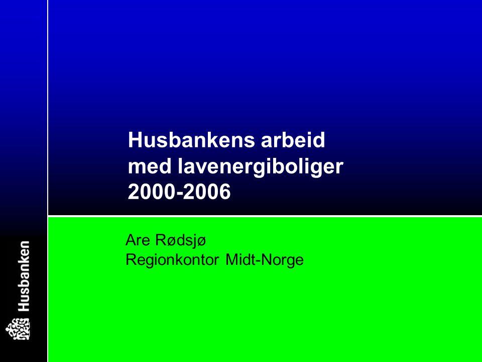 Are Rødsjø Regionkontor Midt-Norge Husbankens arbeid med lavenergiboliger 2000-2006
