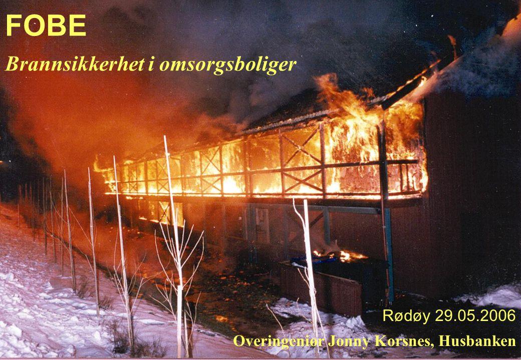 FOBE Rødøy 29.05.2006 Overingeniør Jonny Korsnes, Husbanken Brannsikkerhet i omsorgsboliger