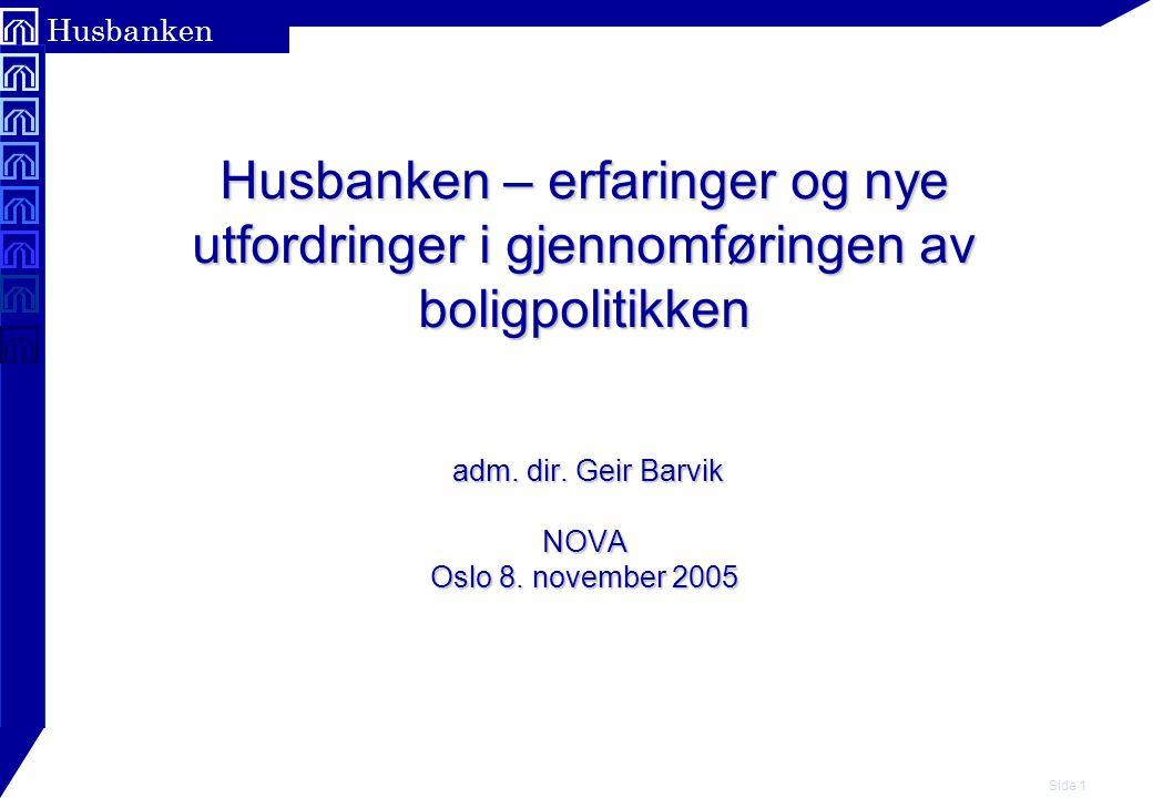Side 1 Husbanken Husbanken – erfaringer og nye utfordringer i gjennomføringen av boligpolitikken adm.