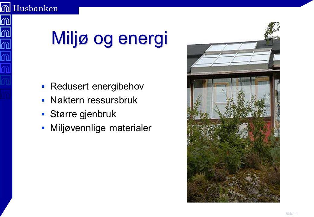 Side 11 Husbanken Miljø og energi Miljø og energi  Redusert energibehov  Nøktern ressursbruk  Større gjenbruk  Miljøvennlige materialer