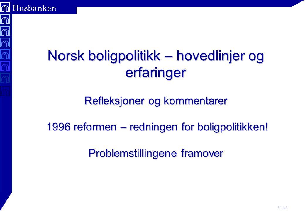 Side 2 Husbanken Norsk boligpolitikk – hovedlinjer og erfaringer Refleksjoner og kommentarer 1996 reformen – redningen for boligpolitikken.