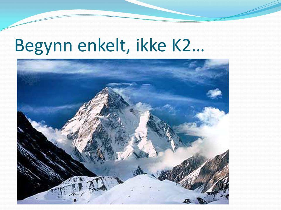 Begynn enkelt, ikke K2…