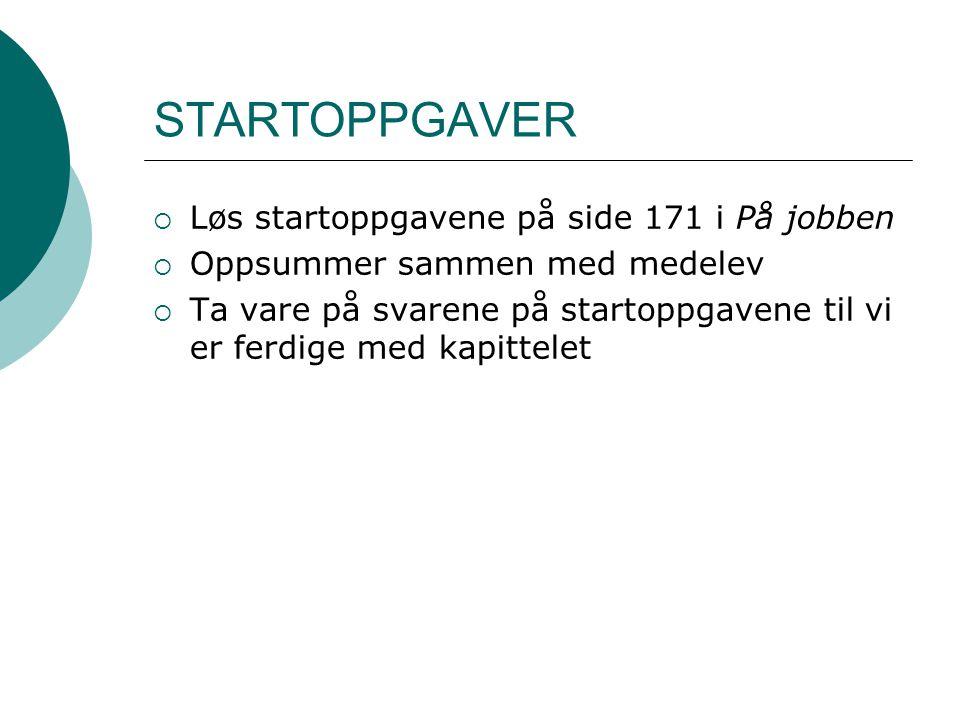 STARTOPPGAVER  Løs startoppgavene på side 171 i På jobben  Oppsummer sammen med medelev  Ta vare på svarene på startoppgavene til vi er ferdige med