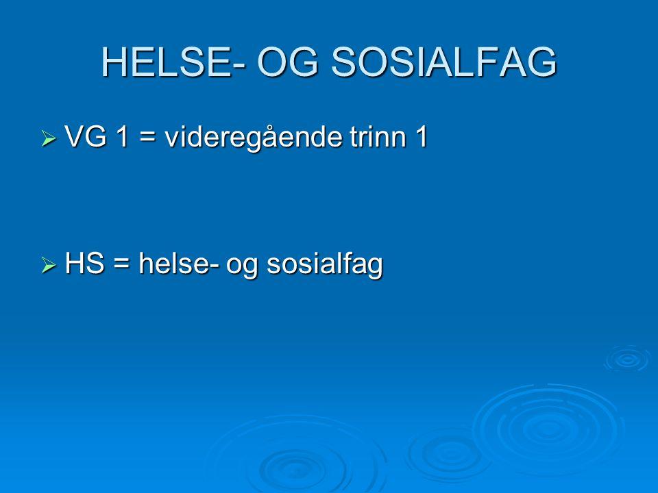 HELSE- OG SOSIALFAG  VG 1 = videregående trinn 1  HS = helse- og sosialfag