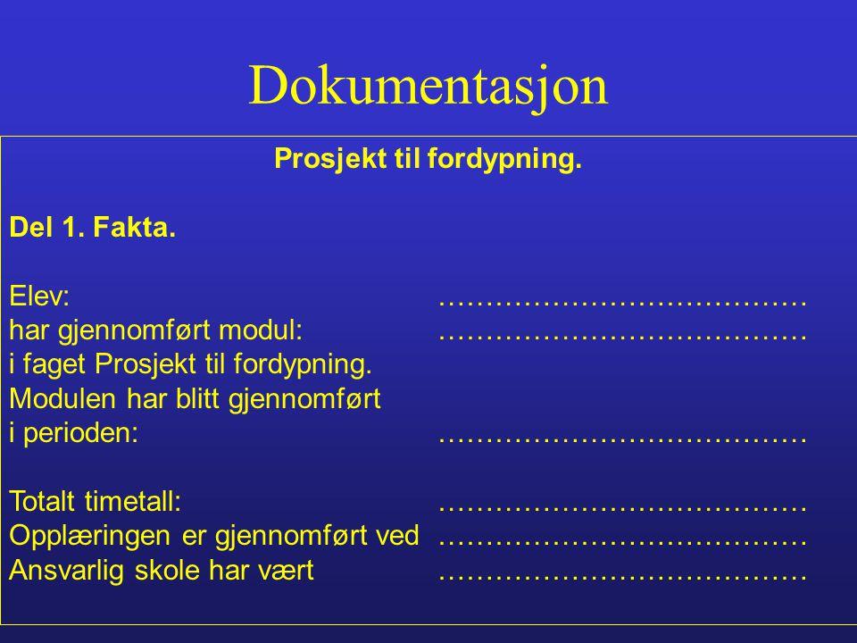 Dokumentasjon Prosjekt til fordypning. Del 1. Fakta. Elev:………………………………… har gjennomført modul:………………………………… i faget Prosjekt til fordypning. Modulen h