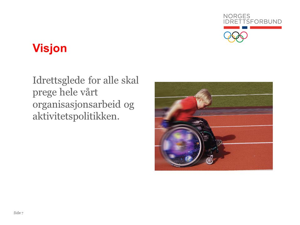 Side 7 Idrettsglede for alle skal prege hele vårt organisasjonsarbeid og aktivitetspolitikken. Visjon