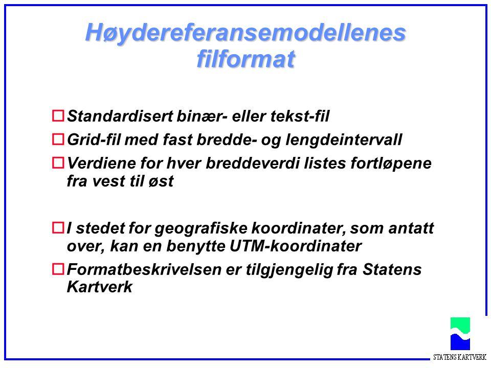 Høydereferansemodellenes filformat oStandardisert binær- eller tekst-fil oGrid-fil med fast bredde- og lengdeintervall oVerdiene for hver breddeverdi listes fortløpene fra vest til øst oI stedet for geografiske koordinater, som antatt over, kan en benytte UTM-koordinater oFormatbeskrivelsen er tilgjengelig fra Statens Kartverk