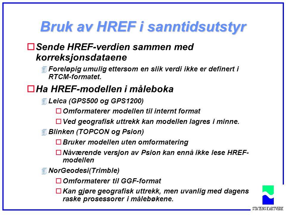 Bruk av HREF i sanntidsutstyr oSende HREF-verdien sammen med korreksjonsdataene 4Foreløpig umulig ettersom en slik verdi ikke er definert i RTCM-forma