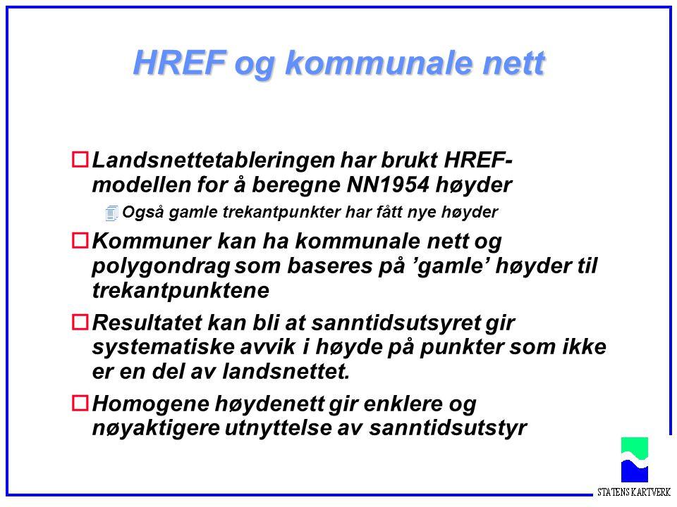 HREF og kommunale nett oLandsnettetableringen har brukt HREF- modellen for å beregne NN1954 høyder 4Også gamle trekantpunkter har fått nye høyder oKommuner kan ha kommunale nett og polygondrag som baseres på 'gamle' høyder til trekantpunktene oResultatet kan bli at sanntidsutsyret gir systematiske avvik i høyde på punkter som ikke er en del av landsnettet.