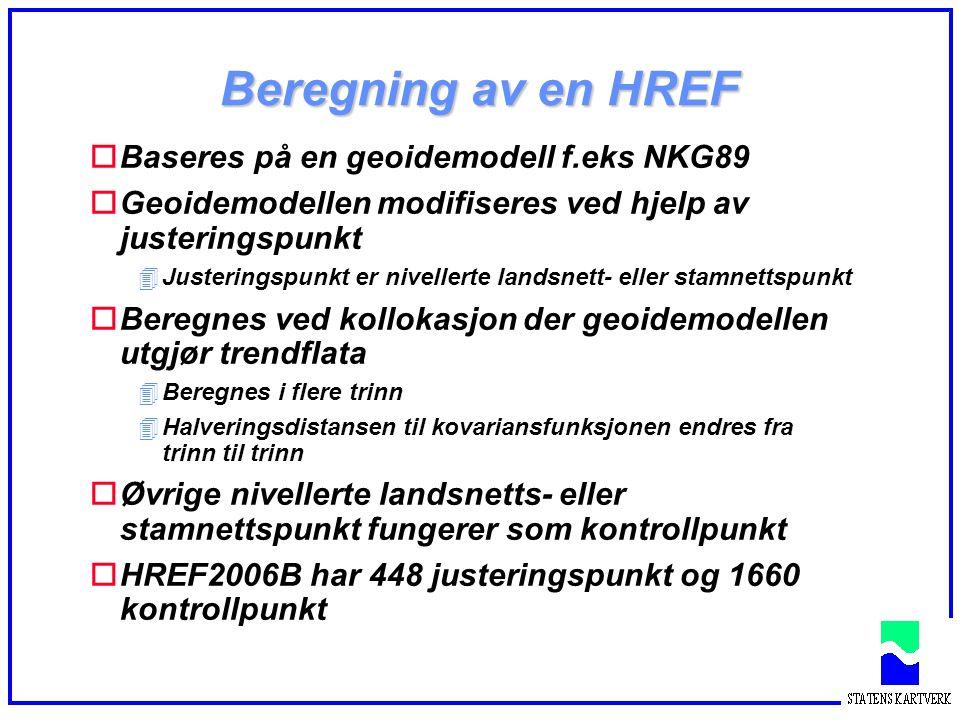 Beregning av en HREF oBaseres på en geoidemodell f.eks NKG89 oGeoidemodellen modifiseres ved hjelp av justeringspunkt 4Justeringspunkt er nivellerte l
