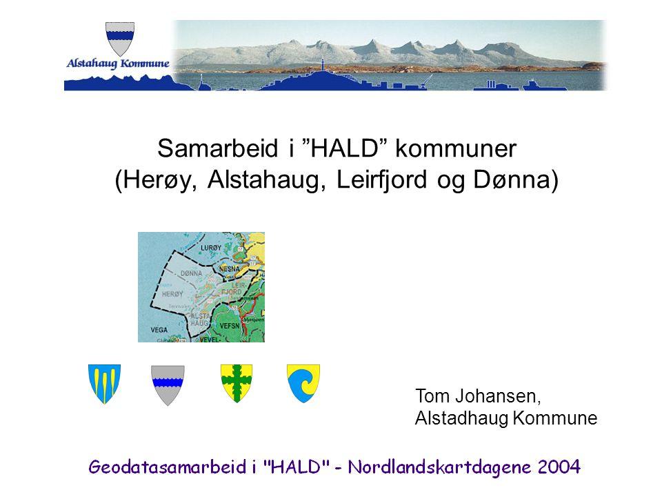 """Samarbeid i """"HALD"""" kommuner (Herøy, Alstahaug, Leirfjord og Dønna) Tom Johansen, Alstadhaug Kommune"""