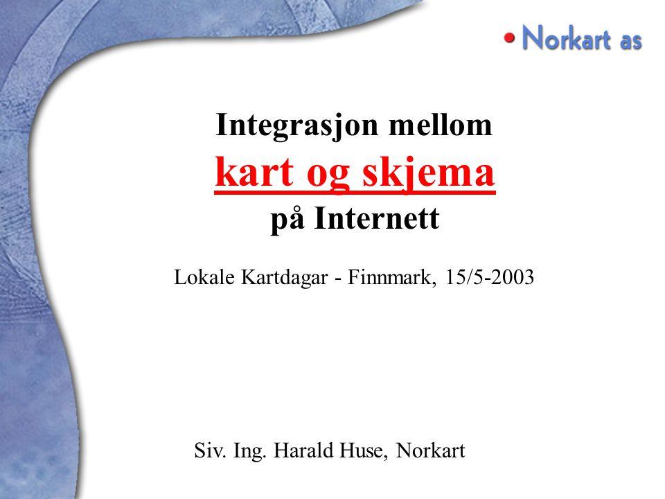 Integrasjon mellom kart og skjema på Internett Lokale Kartdagar - Finnmark, 15/5-2003 Siv.