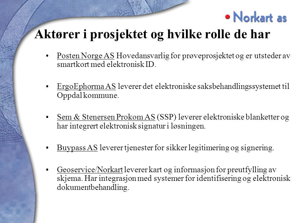 Aktører i prosjektet og hvilke rolle de har Posten Norge AS Hovedansvarlig for prøveprosjektet og er utsteder av smartkort med elektronisk ID.