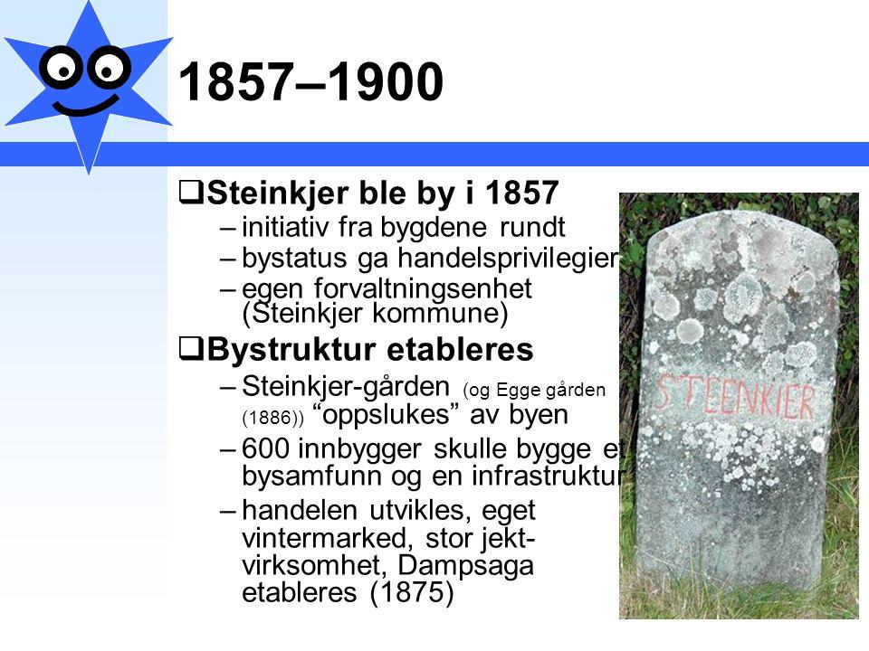 1857–1900  Steinkjer ble by i 1857 –initiativ fra bygdene rundt –bystatus ga handelsprivilegier –egen forvaltningsenhet (Steinkjer kommune)  Bystruk