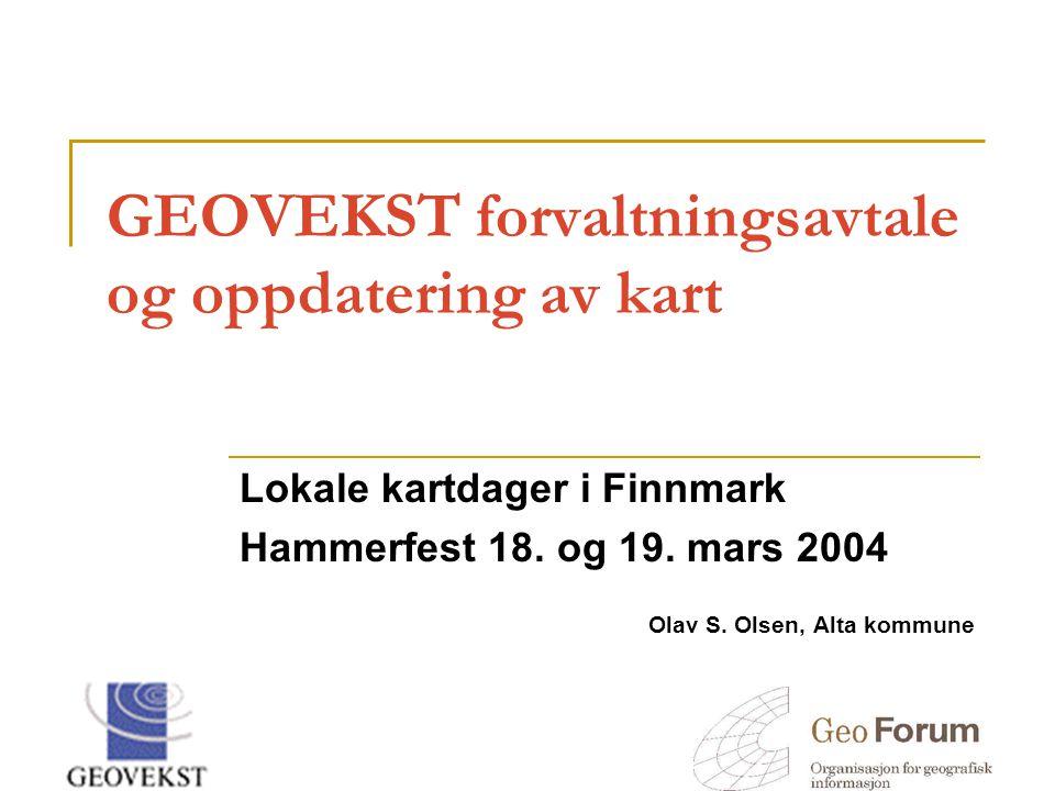 GEOVEKST forvaltningsavtale og oppdatering av kart Lokale kartdager i Finnmark Hammerfest 18. og 19. mars 2004 Olav S. Olsen, Alta kommune