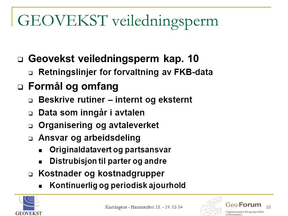 Kartdagene - Hammerfest 18. - 19. 03.04 10 GEOVEKST veiledningsperm  Geovekst veiledningsperm kap. 10  Retningslinjer for forvaltning av FKB-data 