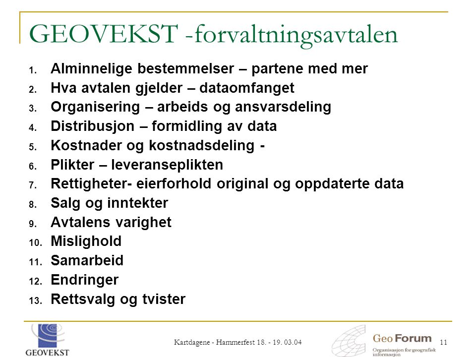 Kartdagene - Hammerfest 18. - 19. 03.04 11 GEOVEKST -forvaltningsavtalen 1. Alminnelige bestemmelser – partene med mer 2. Hva avtalen gjelder – dataom