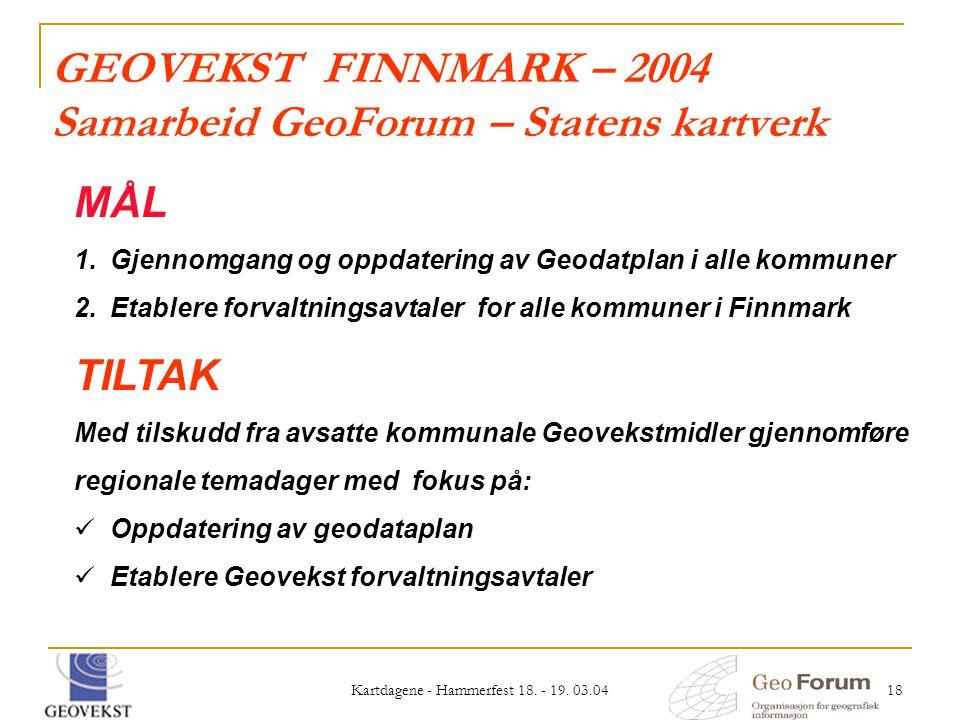 Kartdagene - Hammerfest 18. - 19. 03.04 18 GEOVEKST FINNMARK – 2004 Samarbeid GeoForum – Statens kartverk MÅL 1. 1.Gjennomgang og oppdatering av Geoda