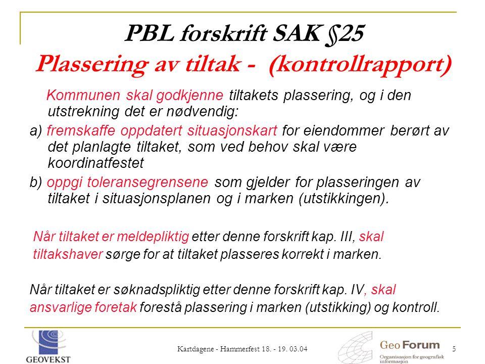 Kartdagene - Hammerfest 18. - 19. 03.04 5 PBL forskrift SAK §25 Plassering av tiltak - (kontrollrapport) Kommunen skal godkjenne tiltakets plassering,