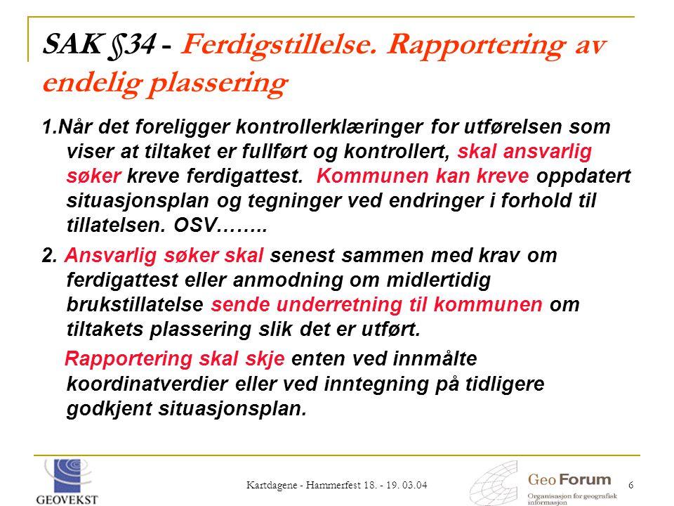 Kartdagene - Hammerfest 18. - 19. 03.04 6 SAK §34 - Ferdigstillelse. Rapportering av endelig plassering 1.Når det foreligger kontrollerklæringer for u