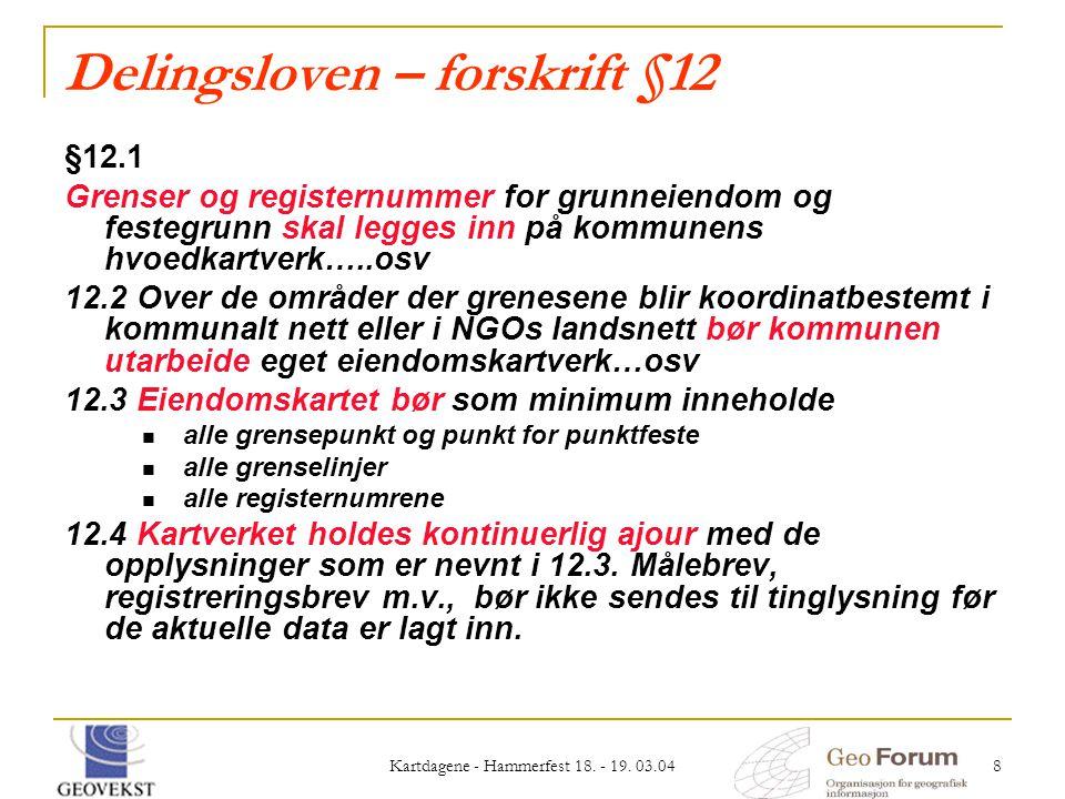 Kartdagene - Hammerfest 18. - 19. 03.04 8 Delingsloven – forskrift §12 §12.1 Grenser og registernummer for grunneiendom og festegrunn skal legges inn
