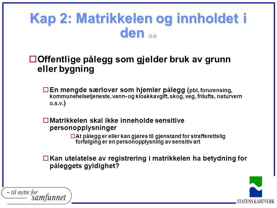 Kap 2: Matrikkelen og innholdet i den (3-3) oOffentlige pålegg som gjelder bruk av grunn eller bygning oEn mengde særlover som hjemler pålegg ( pbl, f