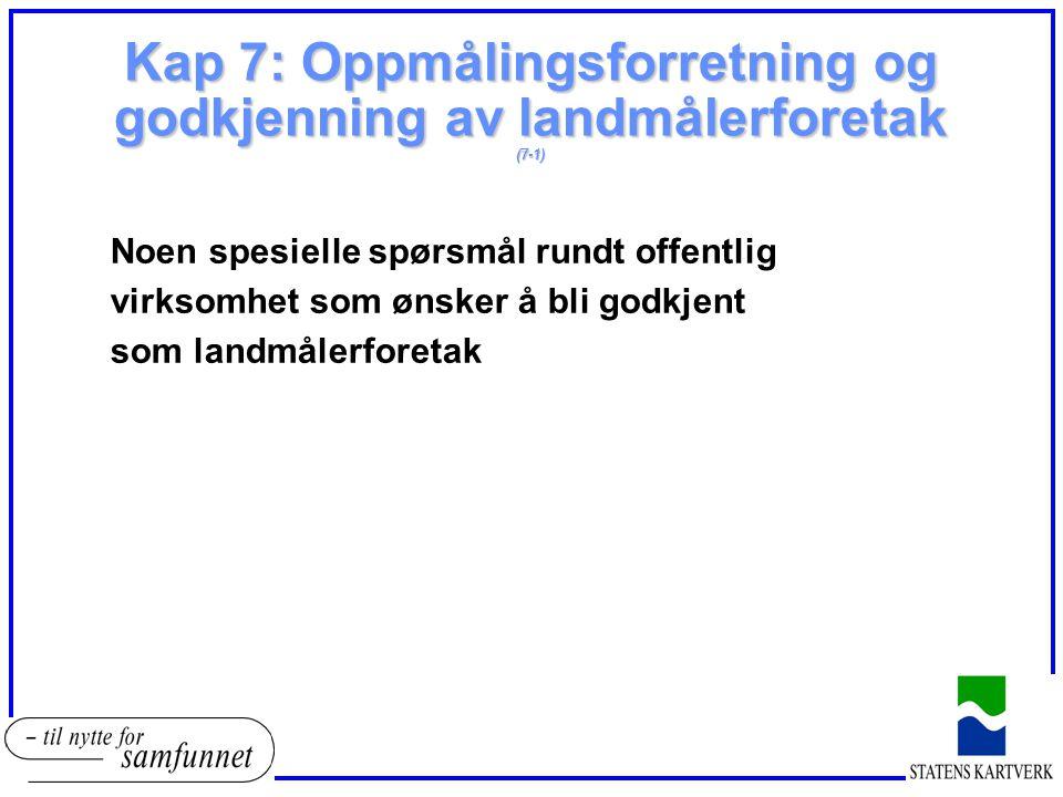 Kap 7: Oppmålingsforretning og godkjenning av landmålerforetak (7-1) Noen spesielle spørsmål rundt offentlig virksomhet som ønsker å bli godkjent som