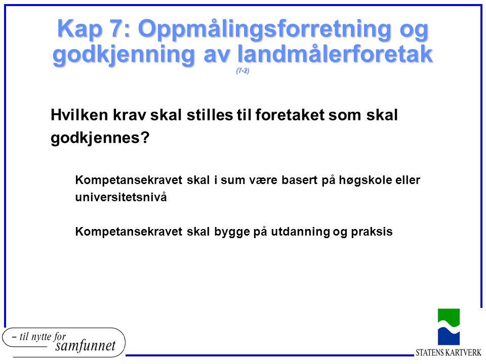 Kap 7: Oppmålingsforretning og godkjenning av landmålerforetak (7-2) Hvilken krav skal stilles til foretaket som skal godkjennes? Kompetansekravet ska