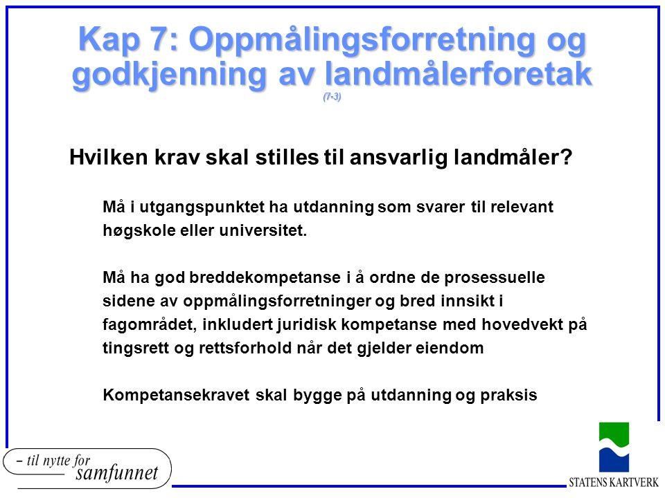 Kap 7: Oppmålingsforretning og godkjenning av landmålerforetak (7-3) Hvilken krav skal stilles til ansvarlig landmåler? Må i utgangspunktet ha utdanni