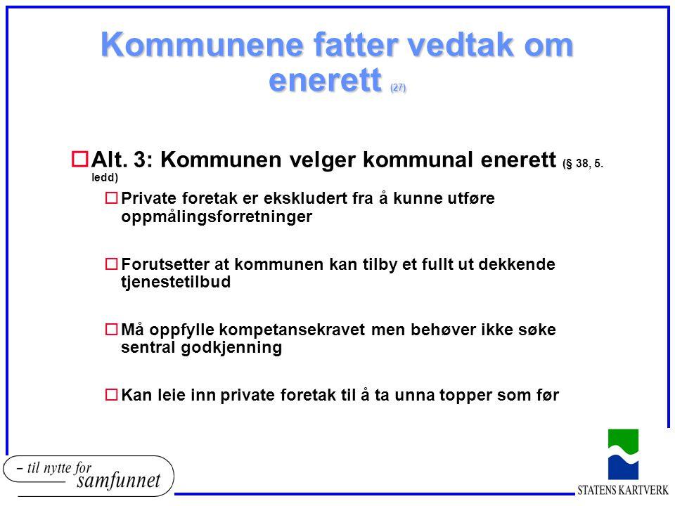 Kommunene fatter vedtak om enerett (27) oAlt. 3: Kommunen velger kommunal enerett (§ 38, 5. ledd) oPrivate foretak er ekskludert fra å kunne utføre op