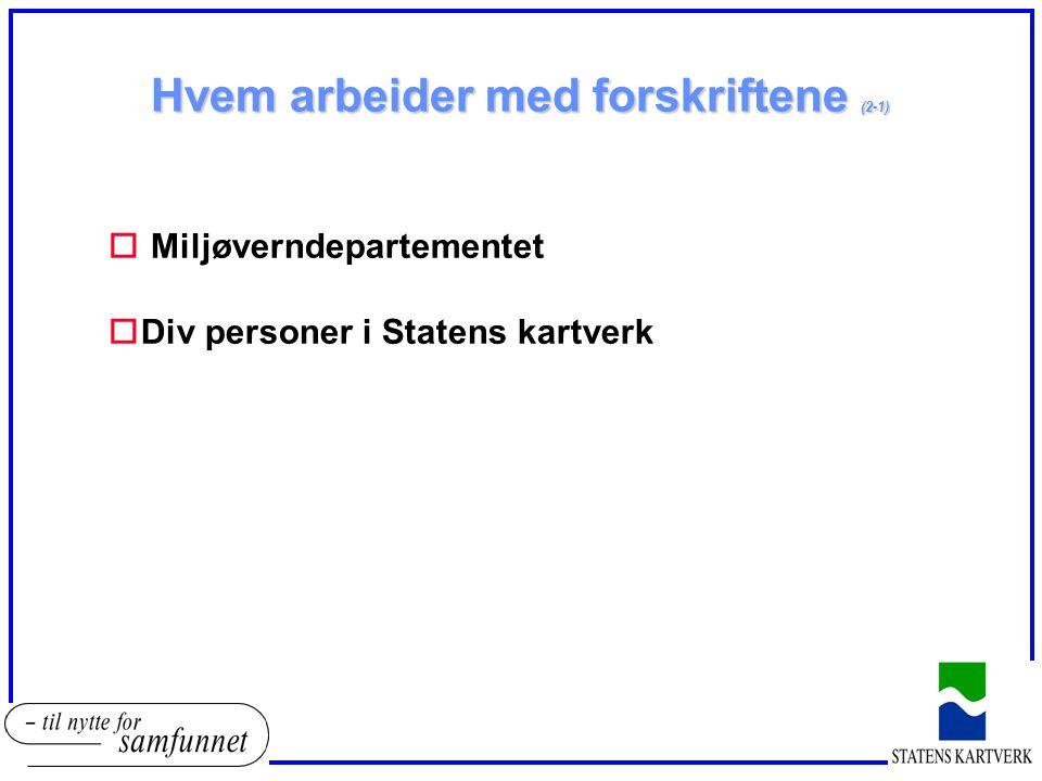 Hvem arbeider med forskriftene (2-1) o Miljøverndepartementet oDiv personer i Statens kartverk
