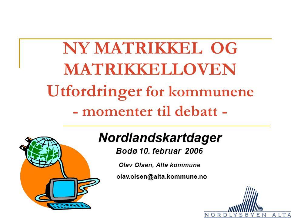 NY MATRIKKEL OG MATRIKKELLOVEN Utfordringer for kommunene - momenter til debatt - Nordlandskartdager Bodø 10.