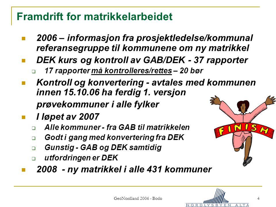 GeoNordland 2006 - Bodø 4 Framdrift for matrikkelarbeidet 2006 – informasjon fra prosjektledelse/kommunal referansegruppe til kommunene om ny matrikkel DEK kurs og kontroll av GAB/DEK - 37 rapporter  17 rapporter må kontrolleres/rettes – 20 bør Kontroll og konvertering - avtales med kommunen innen 15.10.06 ha ferdig 1.