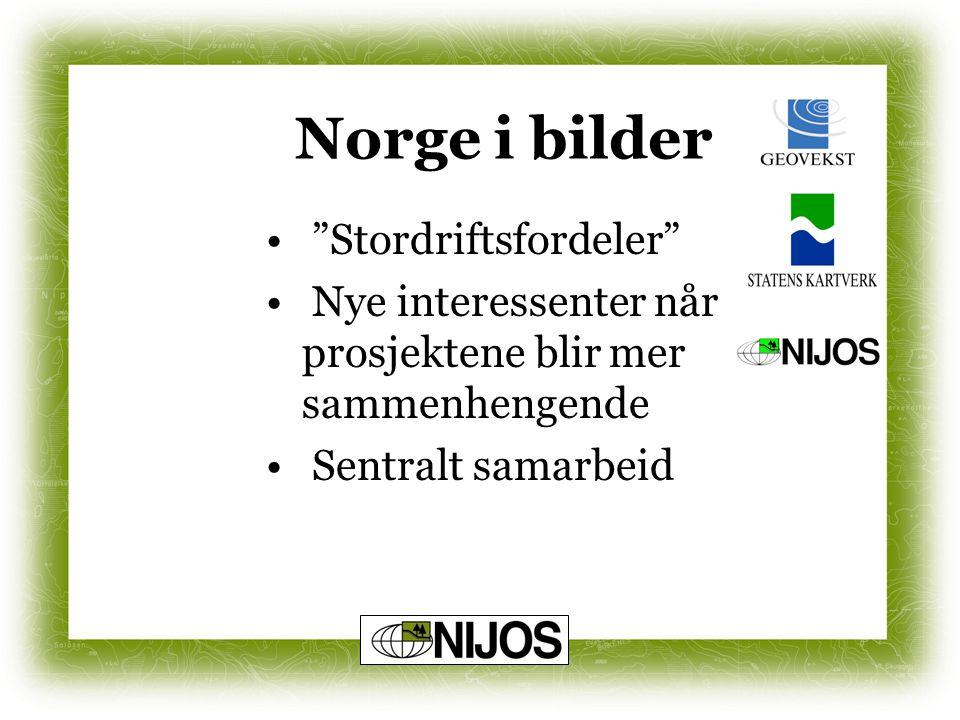 """Norge i bilder """"Stordriftsfordeler"""" Nye interessenter når prosjektene blir mer sammenhengende Sentralt samarbeid"""