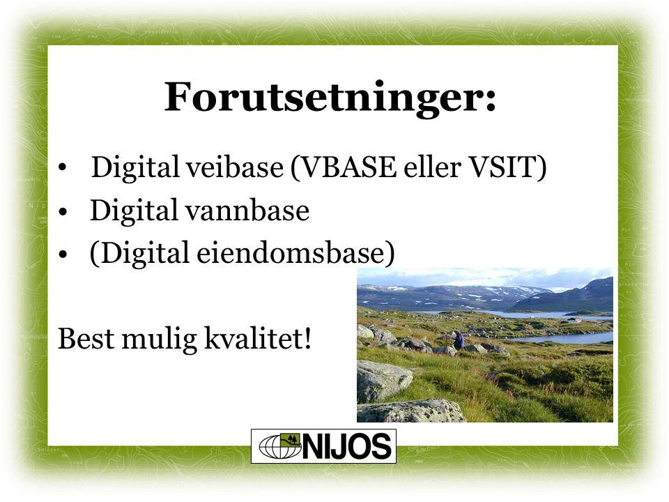 Forutsetninger: Digital veibase (VBASE eller VSIT) Digital vannbase (Digital eiendomsbase) Best mulig kvalitet!