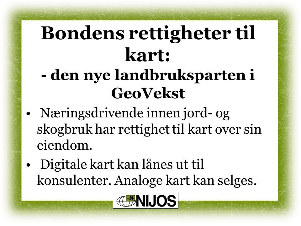 Bondens rettigheter til kart: - den nye landbruksparten i GeoVekst Næringsdrivende innen jord- og skogbruk har rettighet til kart over sin eiendom.