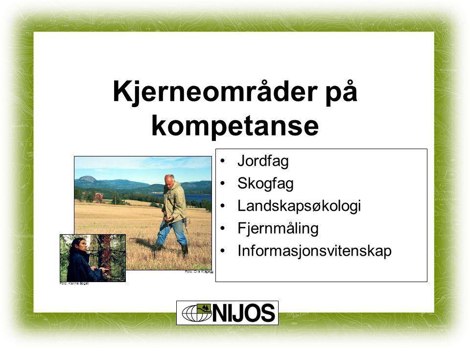 Kjerneområder på kompetanse Jordfag Skogfag Landskapsøkologi Fjernmåling Informasjonsvitenskap Foto: Ove Klagegg Foto: Karine Bogsti