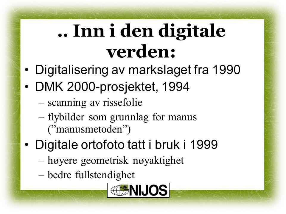 .. Inn i den digitale verden: Digitalisering av markslaget fra 1990 DMK 2000-prosjektet, 1994 –scanning av rissefolie –flybilder som grunnlag for manu
