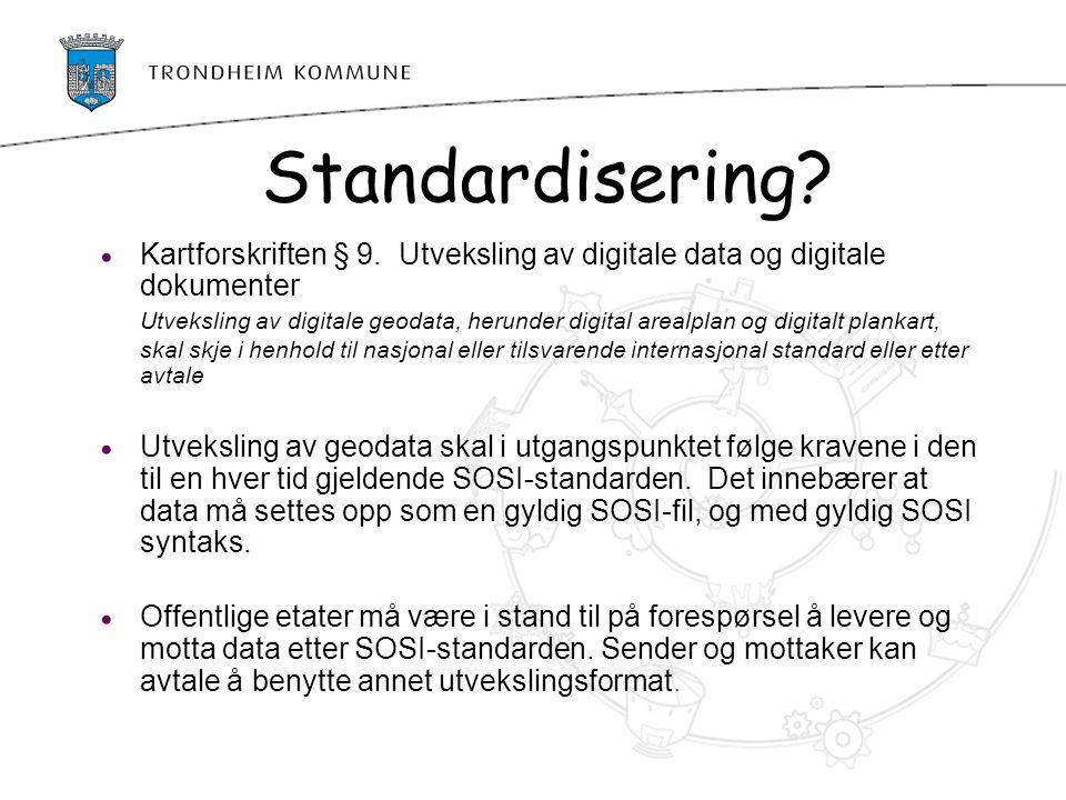 Standardisering? Kartforskriften § 9. Utveksling av digitale data og digitale dokumenter Utveksling av digitale geodata, herunder digital arealplan og