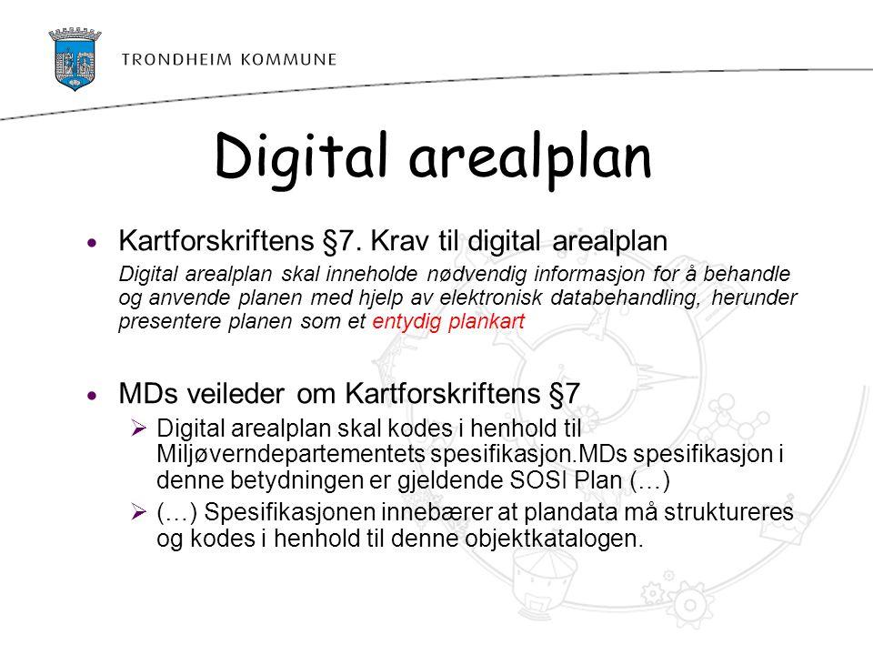 Digital arealplan Kartforskriftens §7. Krav til digital arealplan Digital arealplan skal inneholde nødvendig informasjon for å behandle og anvende pla