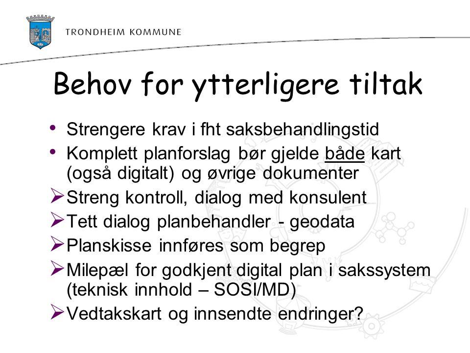 Behov for ytterligere tiltak Strengere krav i fht saksbehandlingstid Komplett planforslag bør gjelde både kart (også digitalt) og øvrige dokumenter 