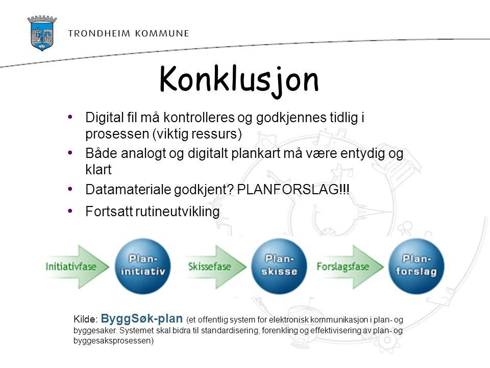 Digital fil må kontrolleres og godkjennes tidlig i prosessen (viktig ressurs) Både analogt og digitalt plankart må være entydig og klart Datamateriale