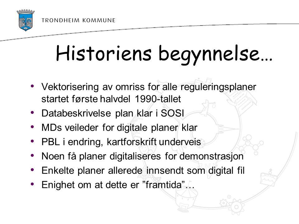 Historiens begynnelse… Vektorisering av omriss for alle reguleringsplaner startet første halvdel 1990-tallet Databeskrivelse plan klar i SOSI MDs veil