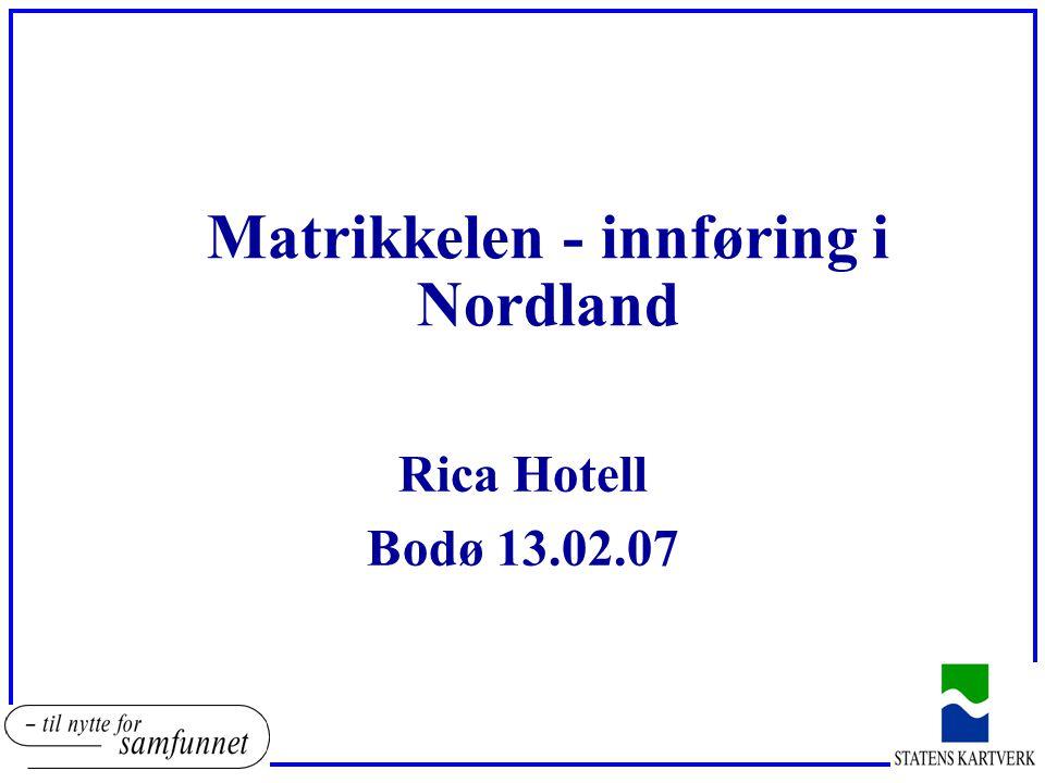Matrikkelen - innføring i Nordland Rica Hotell Bodø 13.02.07