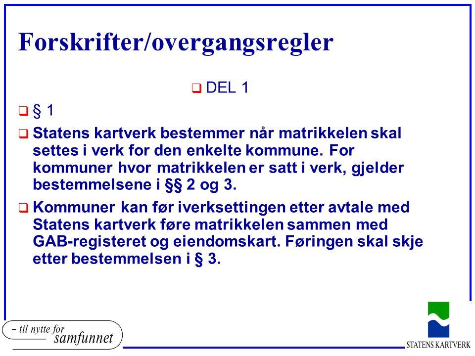 Forskrifter/overgangsregler  DEL 1  § 1  Statens kartverk bestemmer når matrikkelen skal settes i verk for den enkelte kommune. For kommuner hvor m
