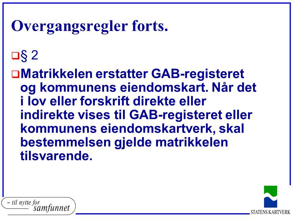 Overgangsregler forts.  § 2  Matrikkelen erstatter GAB-registeret og kommunens eiendomskart. Når det i lov eller forskrift direkte eller indirekte v