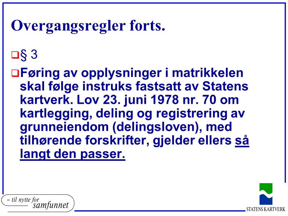 Overgangsregler forts.  § 3  Føring av opplysninger i matrikkelen skal følge instruks fastsatt av Statens kartverk. Lov 23. juni 1978 nr. 70 om kart